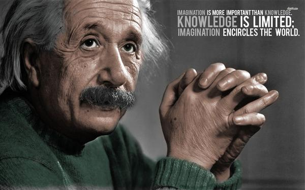 Knowledge is limited, Imagination is not !