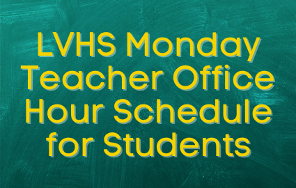 LVHS Monday Teacher Office Hour Schedule for Students