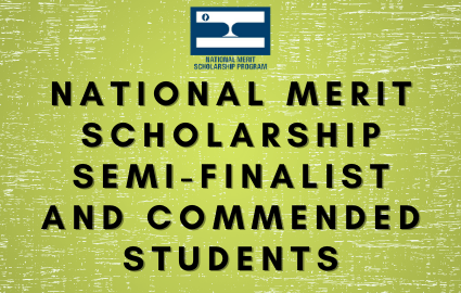 NATIONAL MERIT SCHOLARSHIP SEMI-FINALIST AND COMMENDED STUDENTS