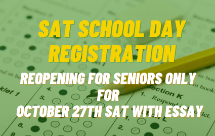 SAT SCHOOL DAY REGISTRATION REOPENING FOR SENIORS ONLY