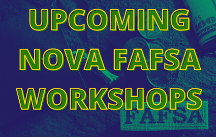UPCOMING NOVA FAFSA WORKSHOPS