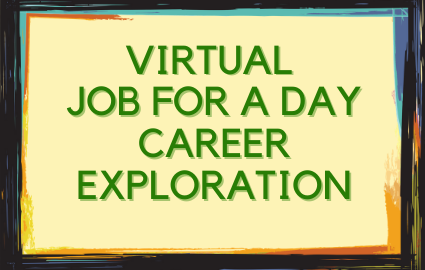 VIRTUAL JOB FOR A DAY/CAREER EXPLORATION