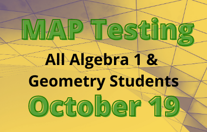 MAP Testing for all Geometry and Algebra 1 Students