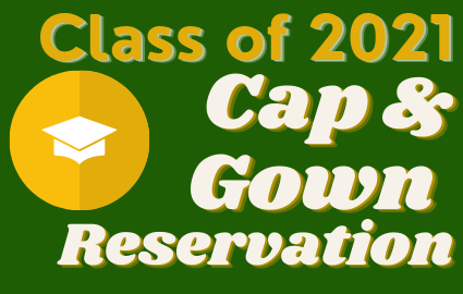 CLASS OF 2021 CAP & GOWN RESERVATION