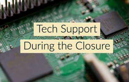 Tech Support During the Closure