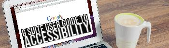 G Suite User Guide to Accessibility
