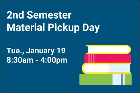 2nd Semester Material Pickup Day - Jan. 19