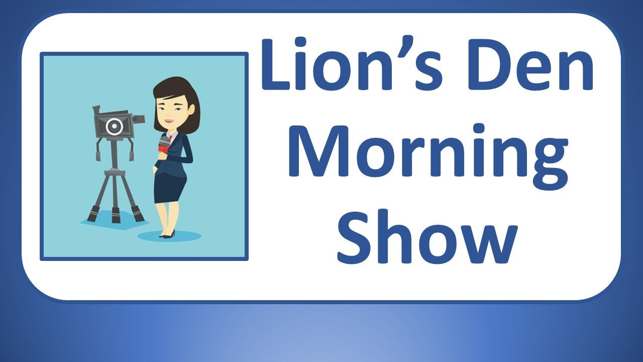 Lion's Den Morning News Show