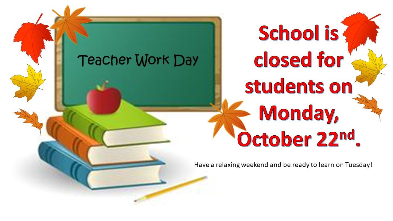 Teacher Workday - October 22nd.  No School for Students