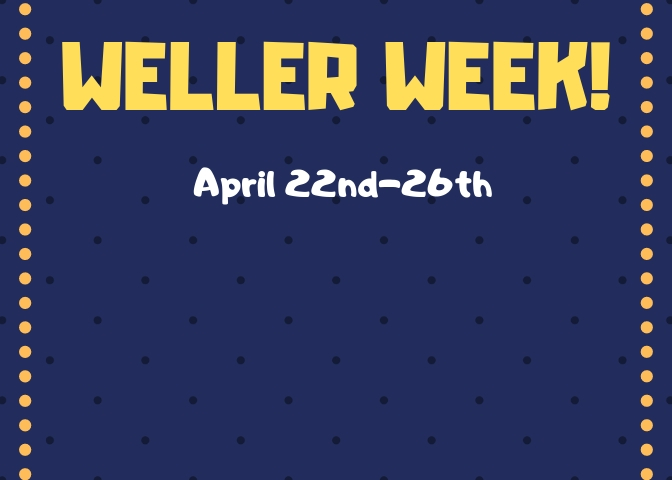 Weller Week!-See attached flyer