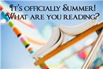 It's Officially Summer!  What are you Reading?